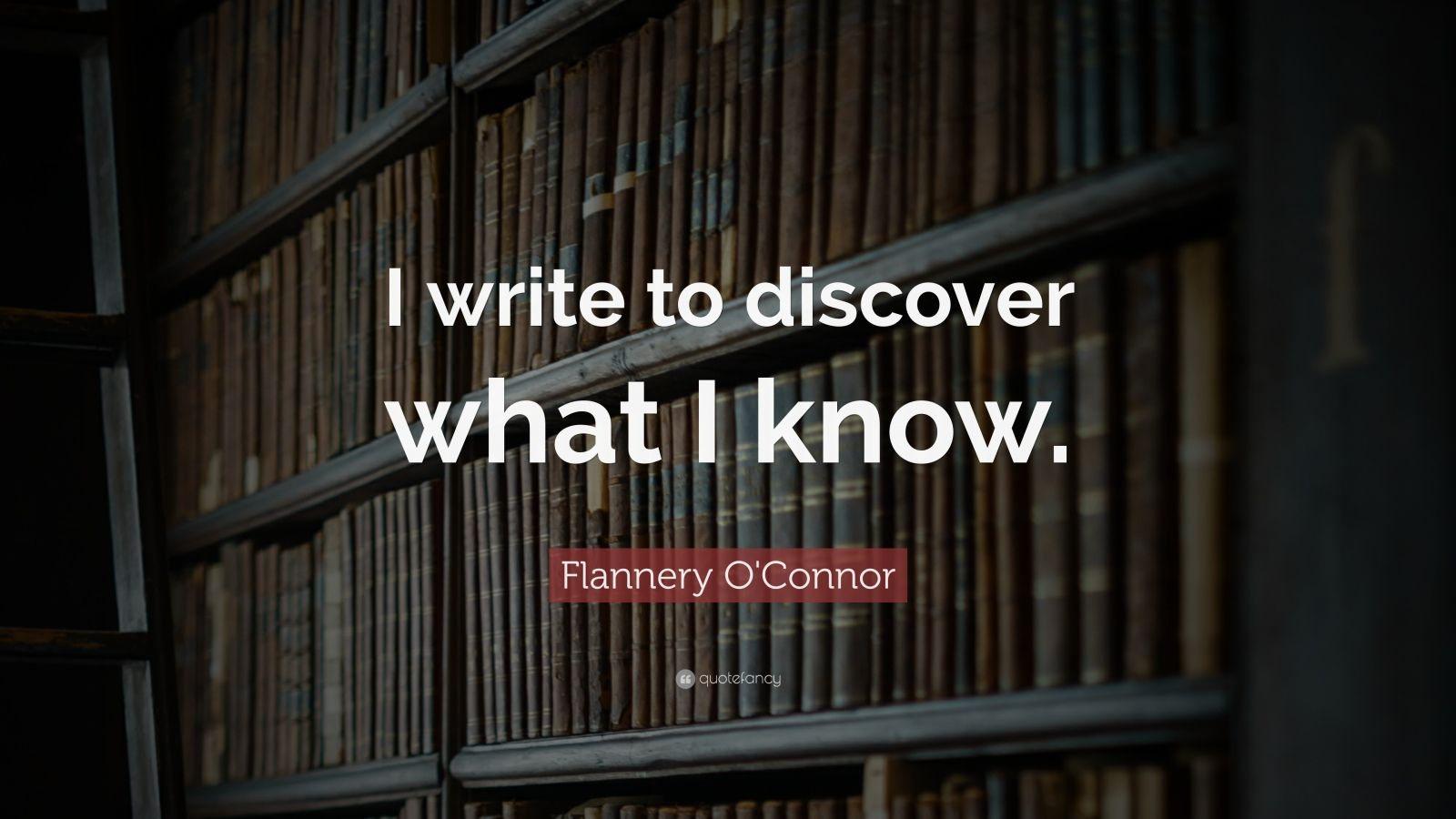 "Flannery O'Connor Quote: ""I write to discover what I know."""