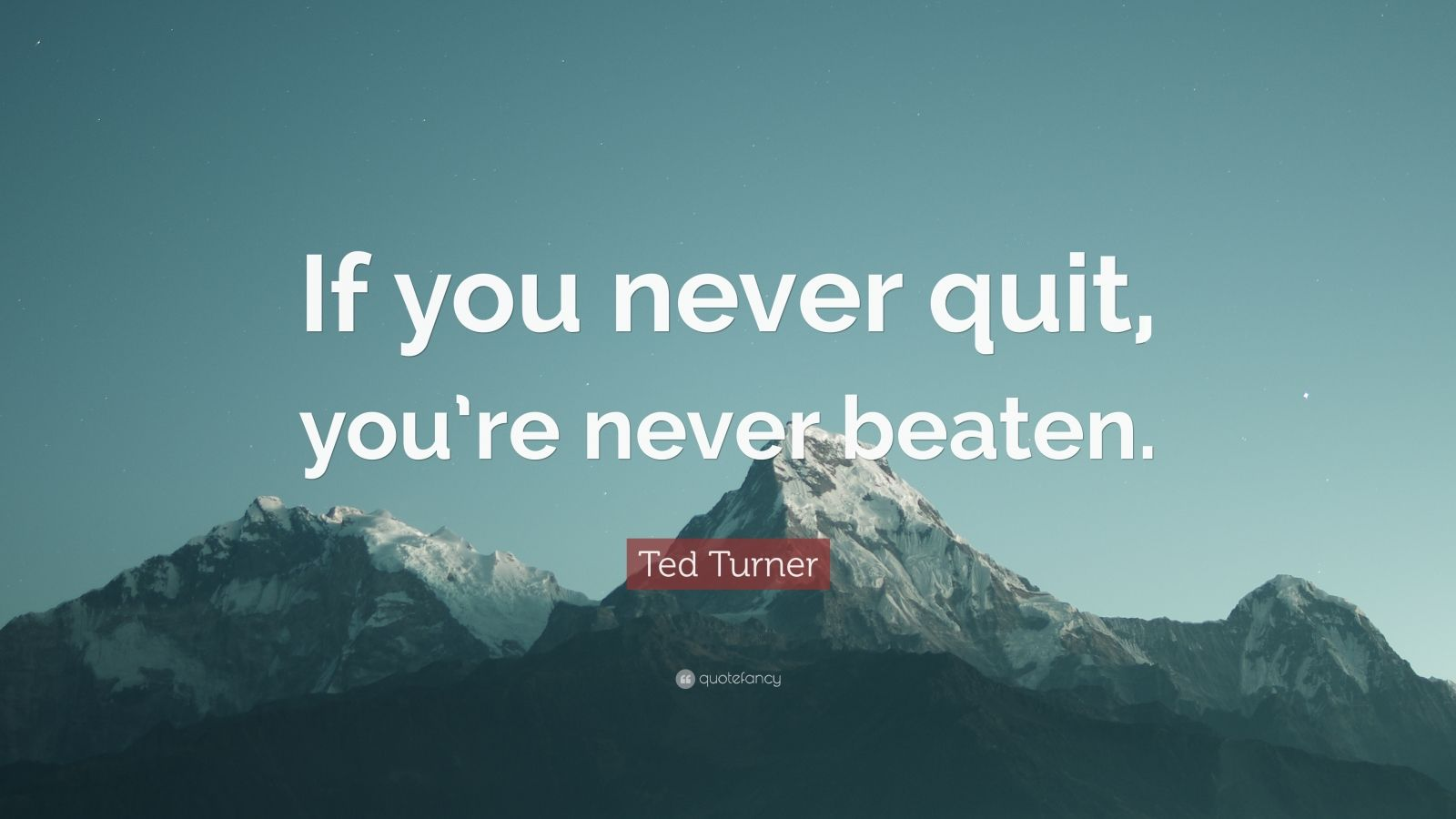 """Ted Turner Quote: """"If you never quit, you're never beaten."""""""