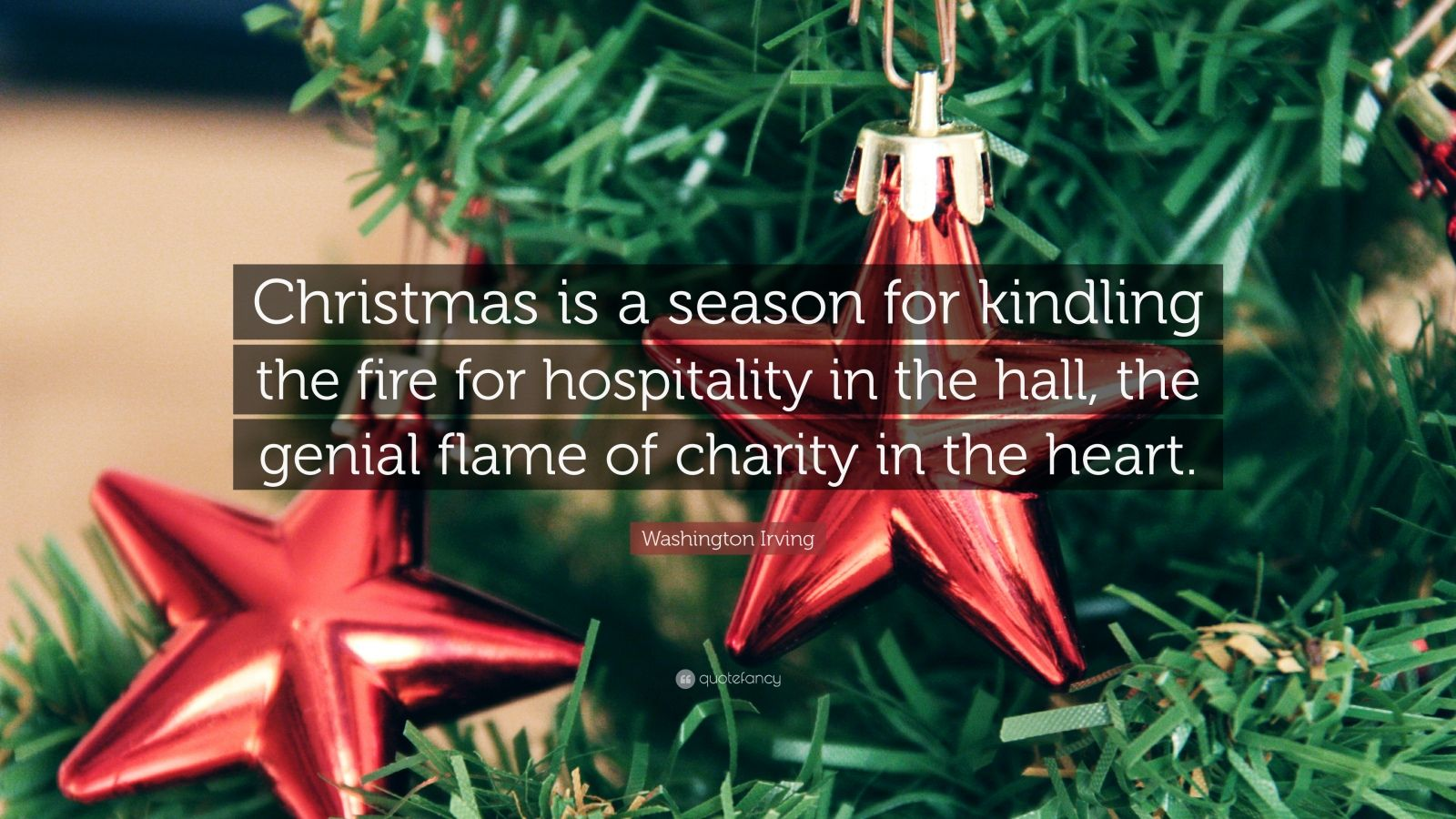 "Washington Irving Quote: ""Christmas is a season for kindling the fire for hospitality in the hall, the genial flame of charity in the heart."""