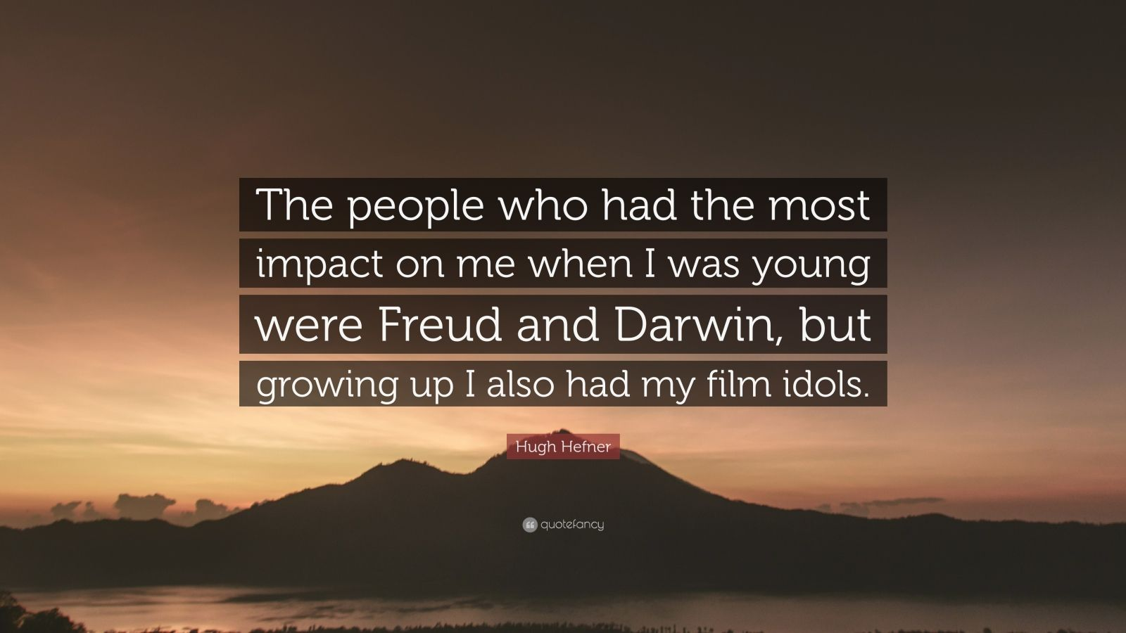"Hugh Hefner Quote: ""The people who had the most impact on me when I was young were Freud and Darwin, but growing up I also had my film idols."""