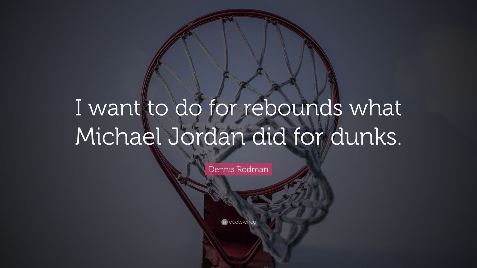 """Dennis Rodman Quote: """"I want to do for rebounds what Michael Jordan did for dunks."""""""