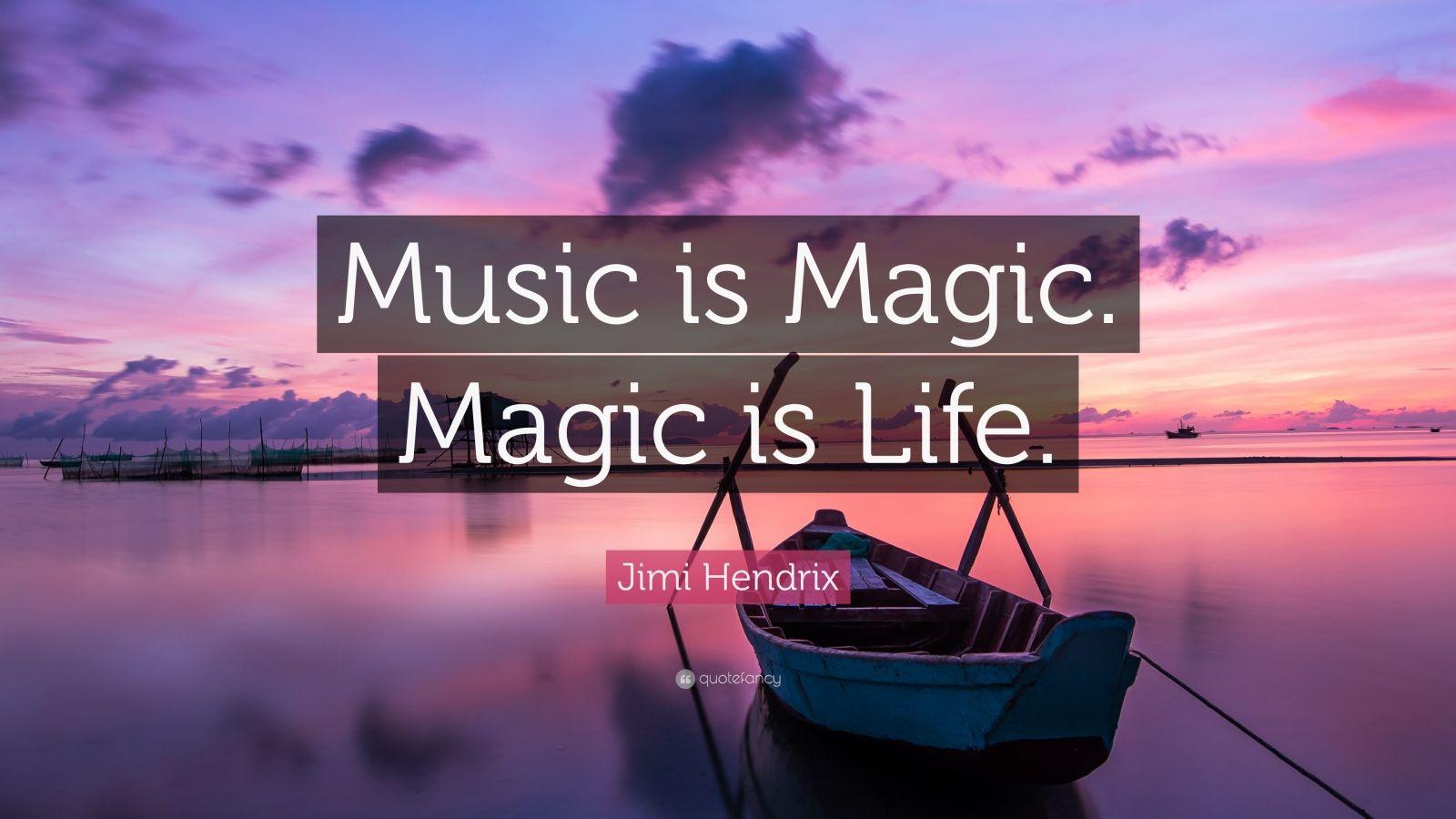 "Jimi Hendrix Quote: ""Music is Magic. Magic is Life."""