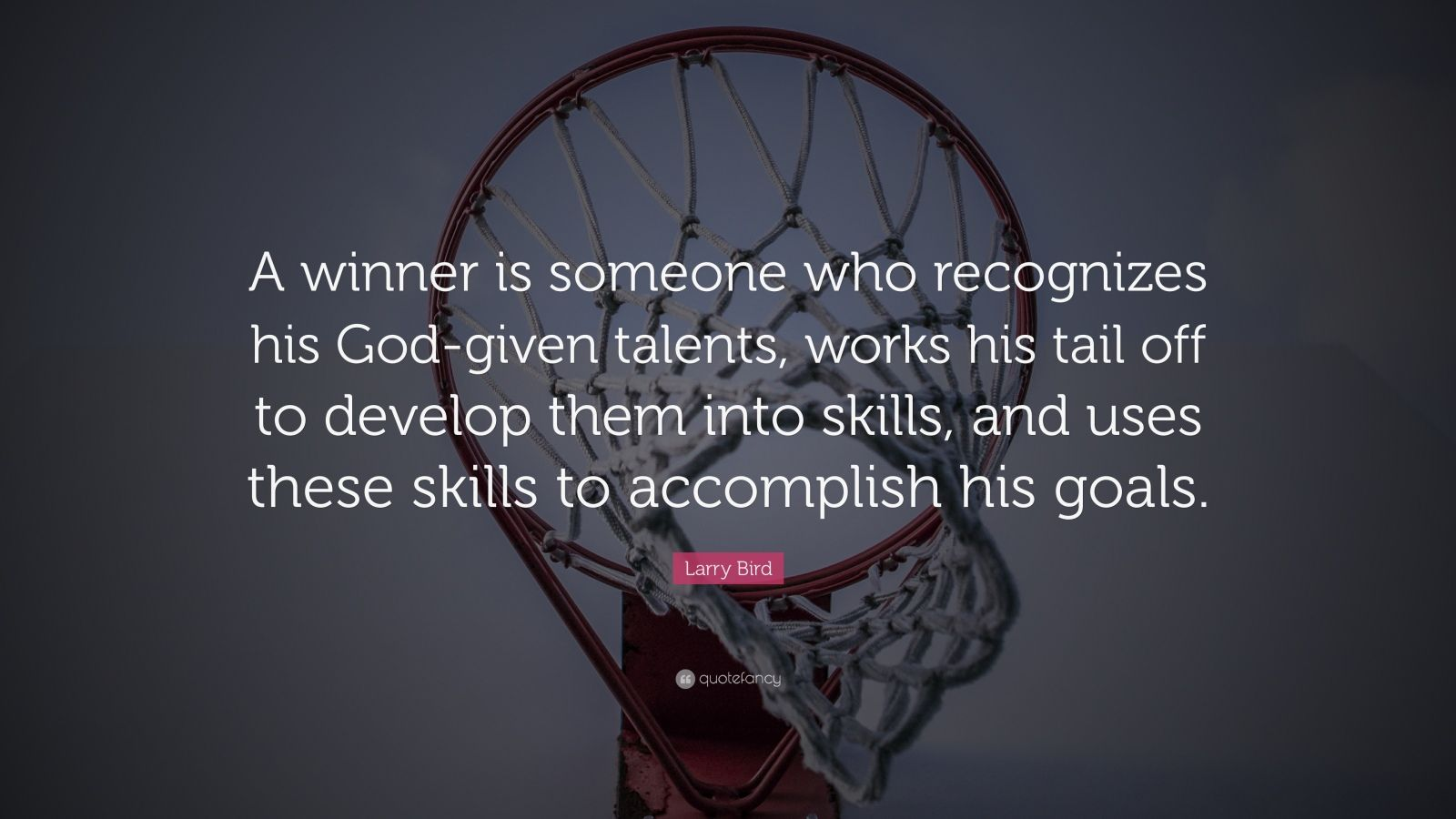"""Larry Bird Quote: """"A winner is someone who recognizes his God-given talents, works his tail off to develop them into skills, and uses these skills to accomplish his goals."""""""