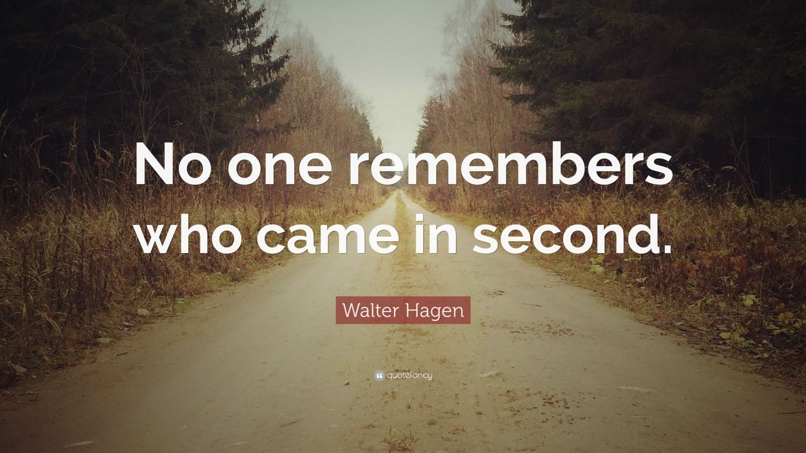 """Walter Hagen Quote: """"No one remembers who came in second."""""""