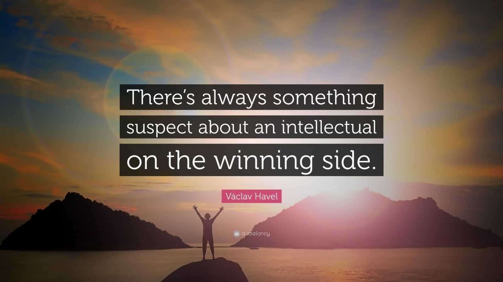 "Václav Havel Quote: ""There's always something suspect about an intellectual on the winning side."""