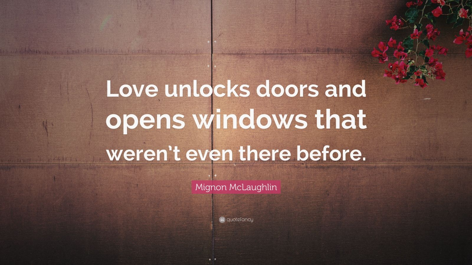 "Relationship Quotes ""Love unlocks doors and opens windows that weren t even there"