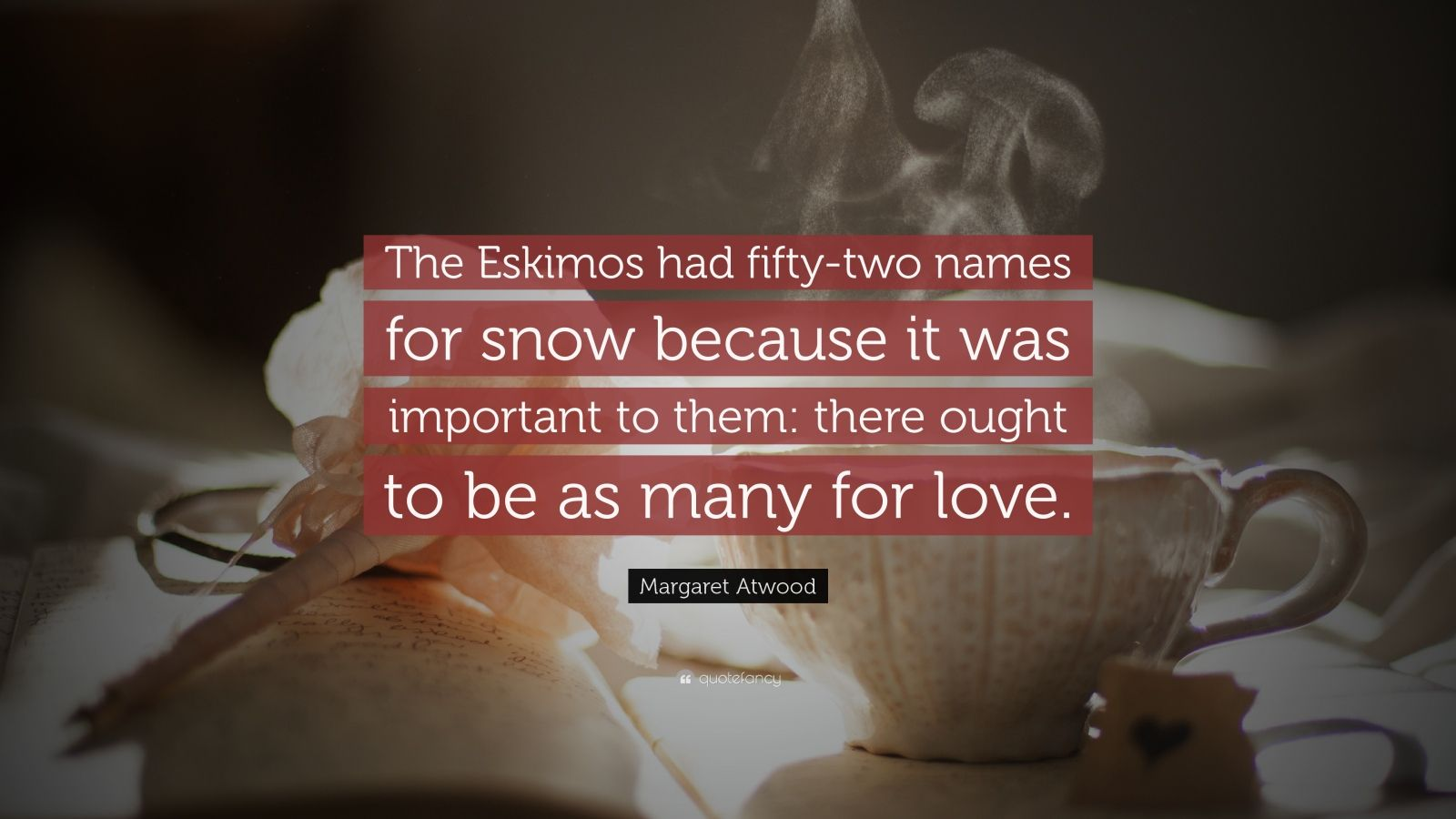 """Margaret Atwood Quote: """"The Eskimos Had Fifty-two Names"""