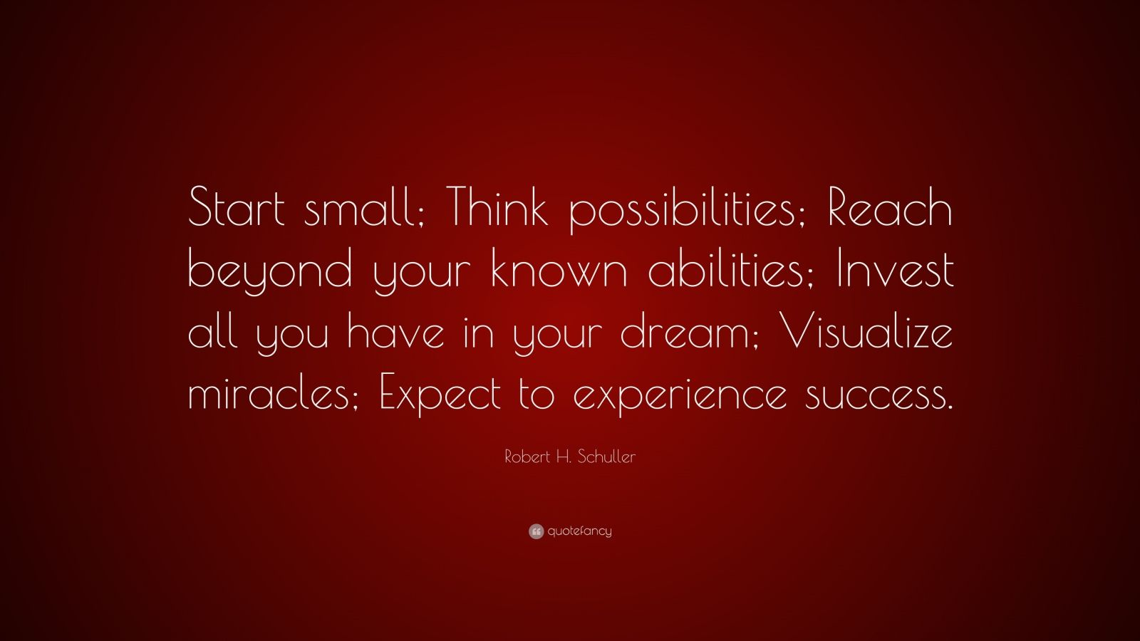 """Robert H. Schuller Quote: """"Start Small; Think"""