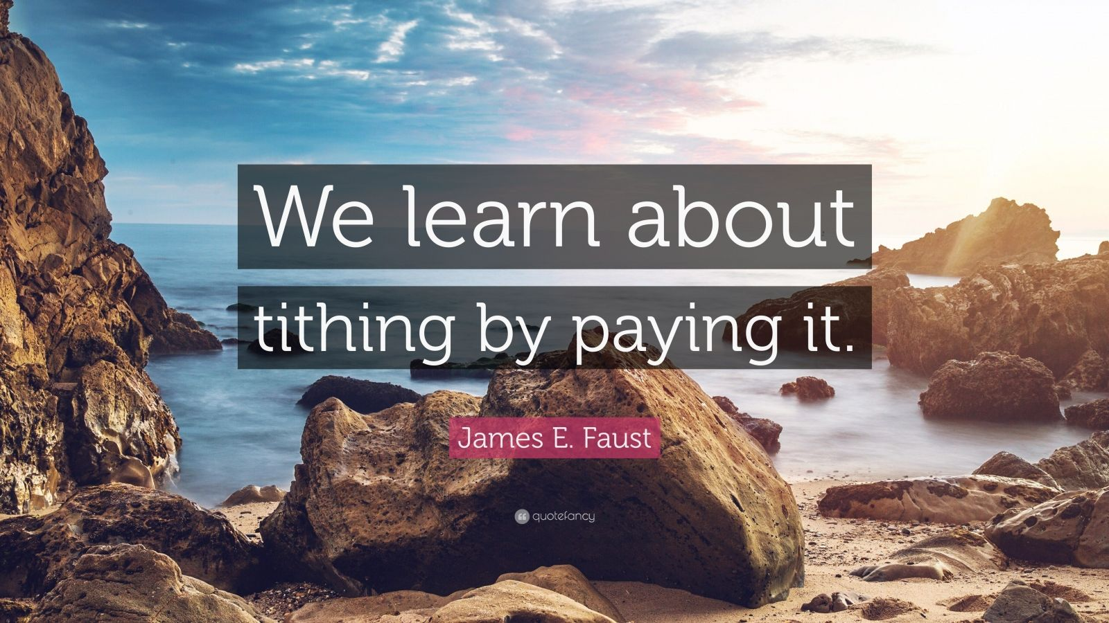 "James E. Faust Quote: ""We learn about tithing by paying it."""