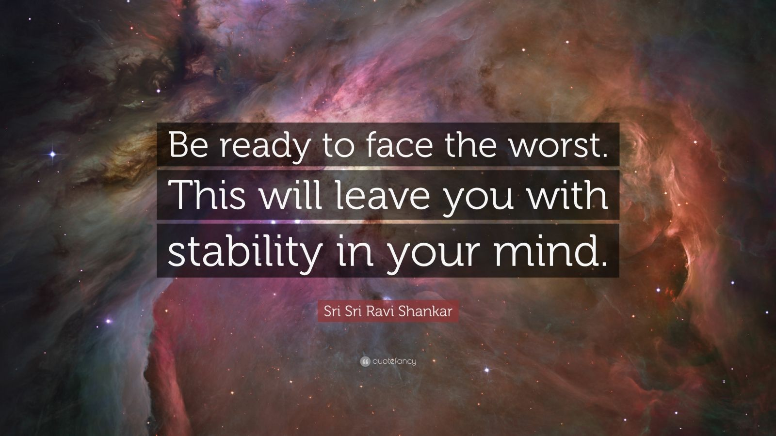 "Sri Sri Ravi Shankar Quote: ""Be ready to face the worst. This will leave you with stability in your mind."""