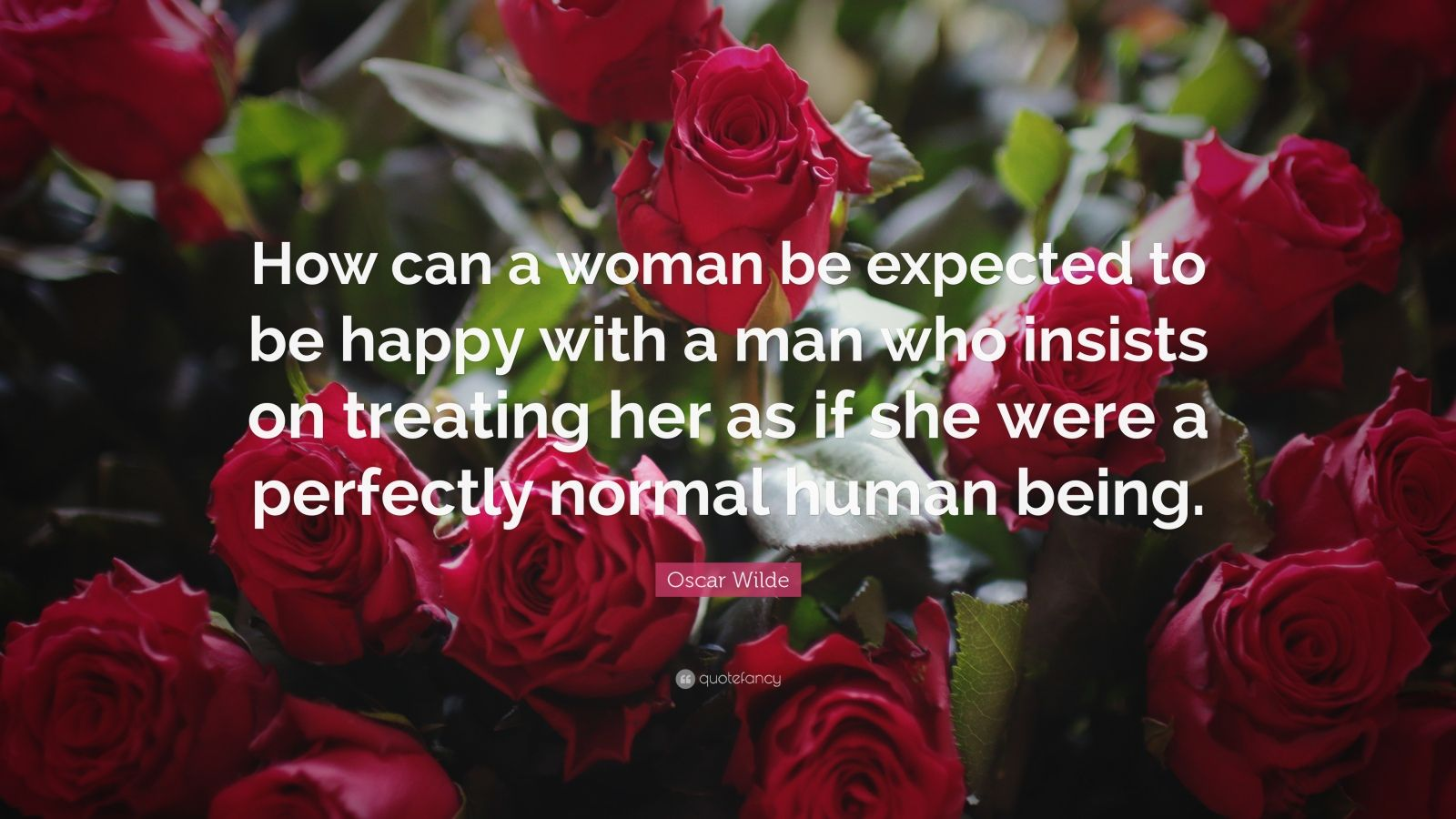 Marriage Quotes: '� How Can A Woman Be Expected To Be Happy With A