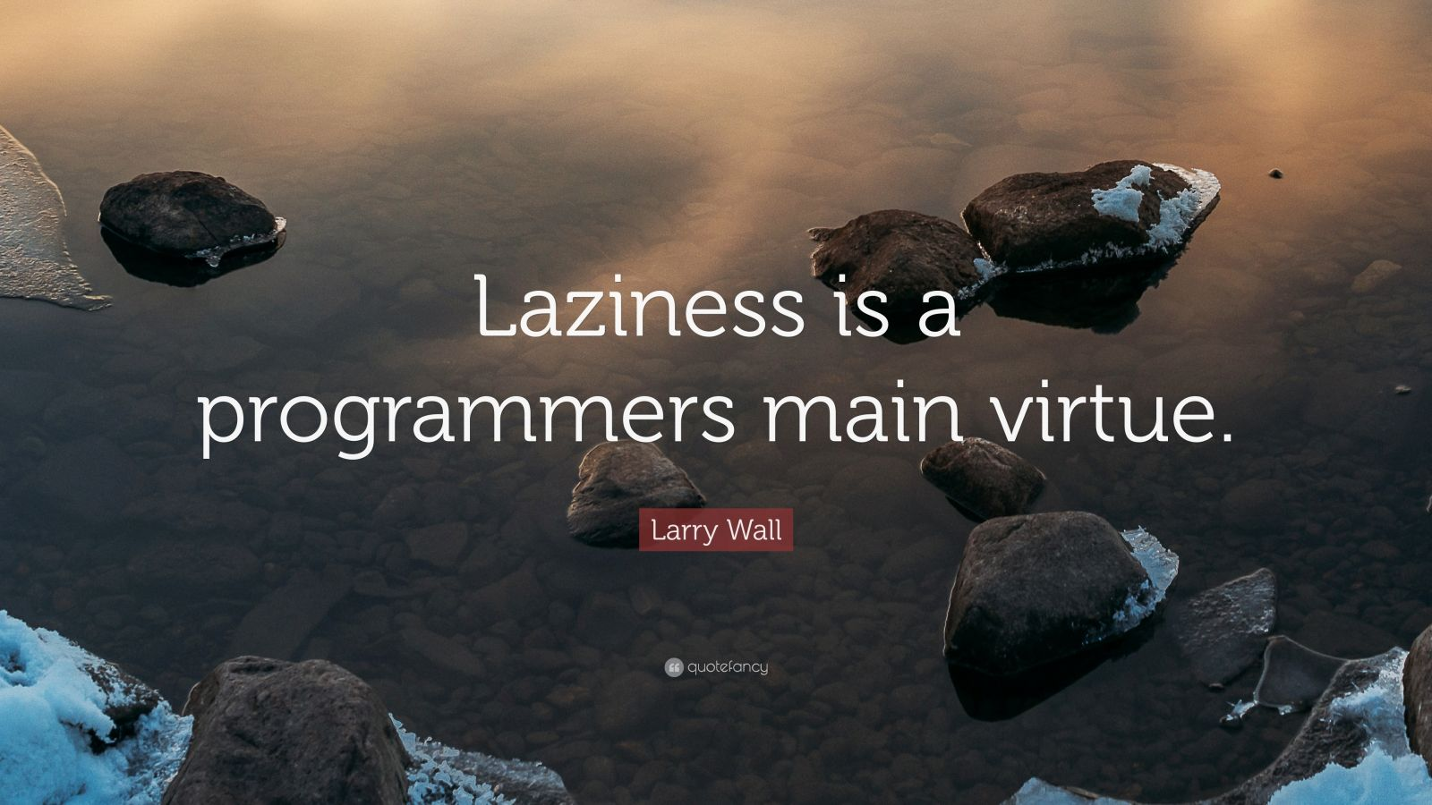 "Larry Wall Science Quotes: Larry Wall Quote: ""Laziness Is A Programmers Main Virtue"