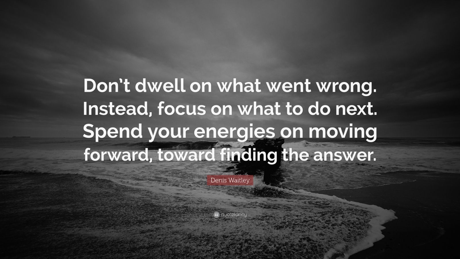 denis waitley quote   u201cdon u2019t dwell on what went wrong