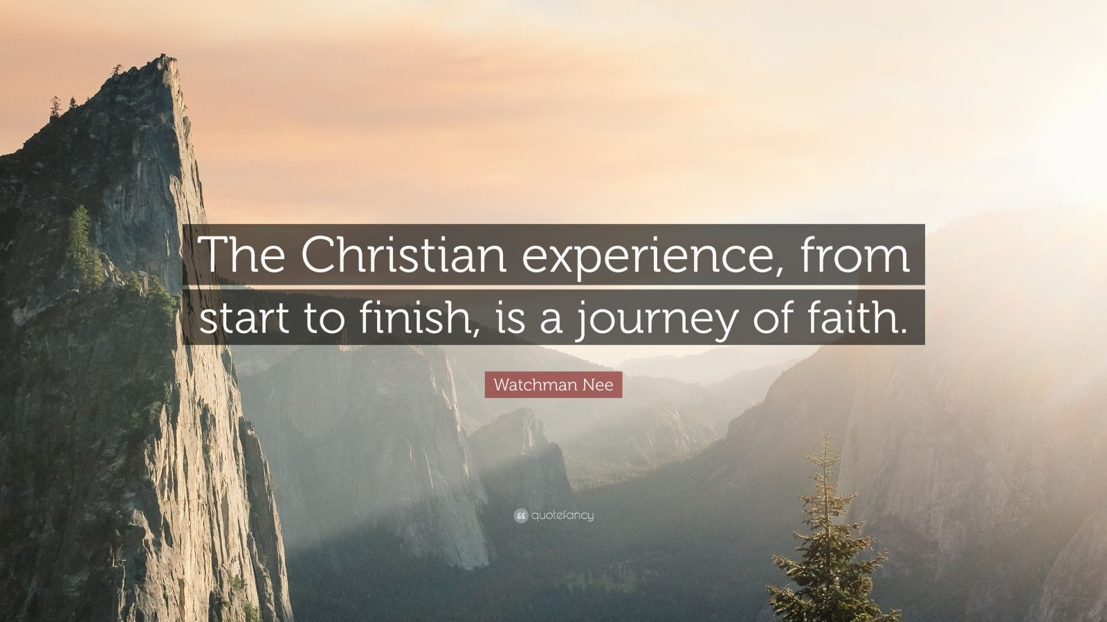 """Watchman Nee Quote: """"The Christian experience, from start to finish, is a journey of faith."""""""