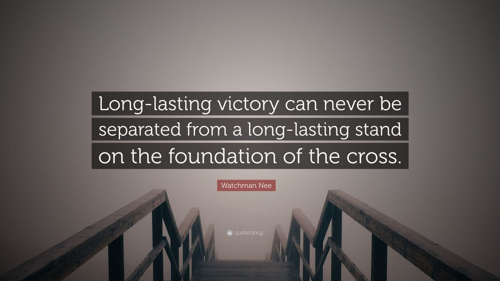 """Watchman Nee Quote: """"Long-lasting victory can never be separated from a long-lasting stand on the foundation of the cross."""""""