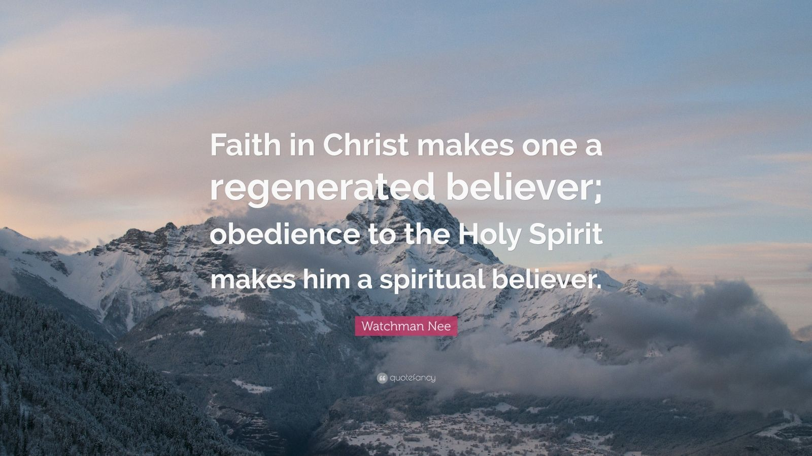 "Watchman Nee Quote: ""Faith in Christ makes one a regenerated believer; obedience to the Holy Spirit makes him a spiritual believer."""