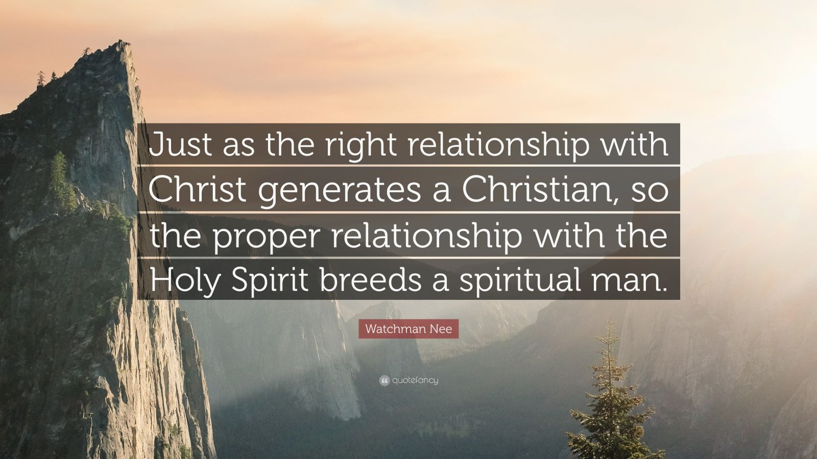 "Watchman Nee Quote: ""Just as the right relationship with Christ generates a Christian, so the proper relationship with the Holy Spirit breeds a spiritual man."""