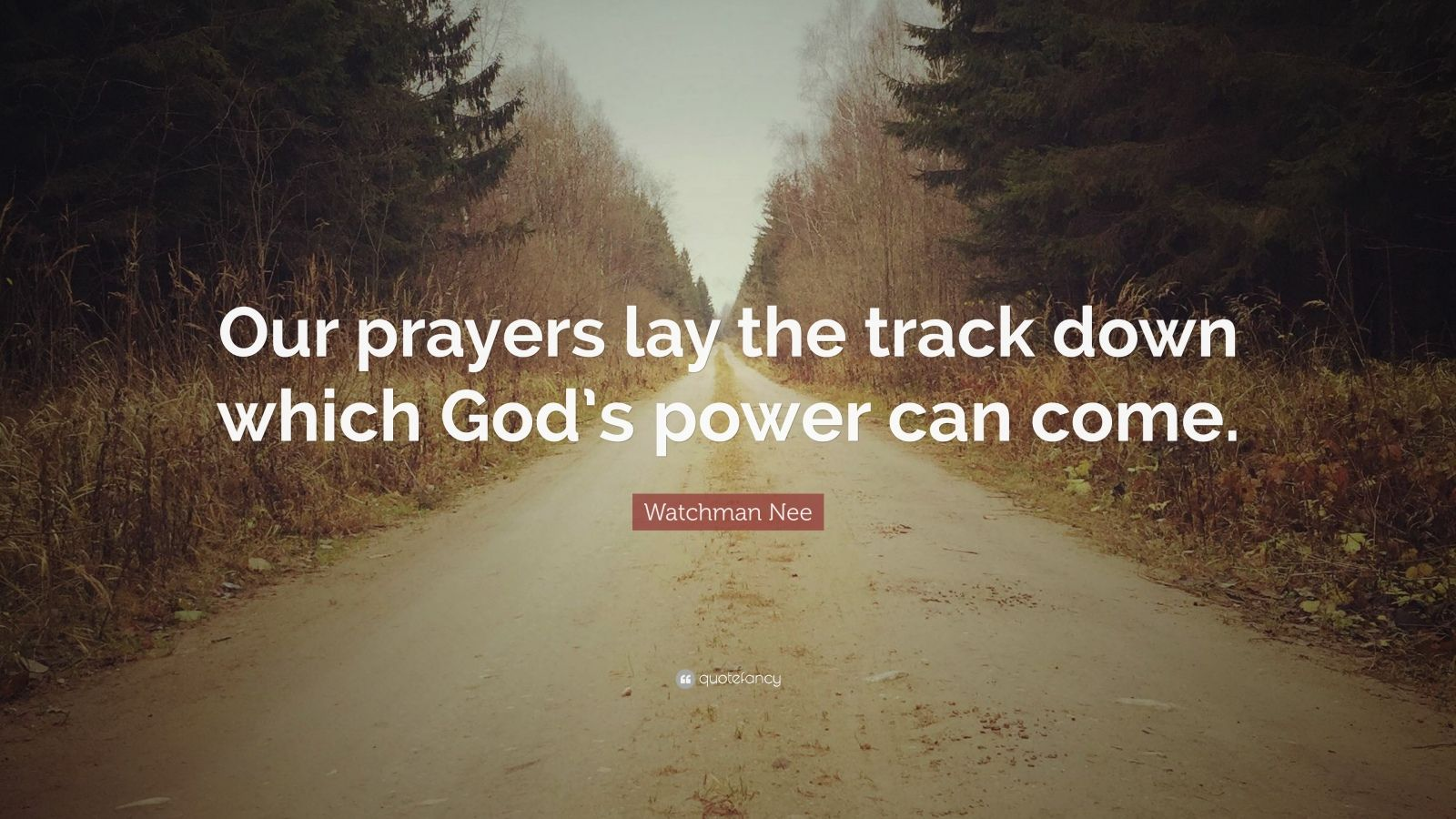 "Watchman Nee Quote: ""Our prayers lay the track down which God's power can come."""