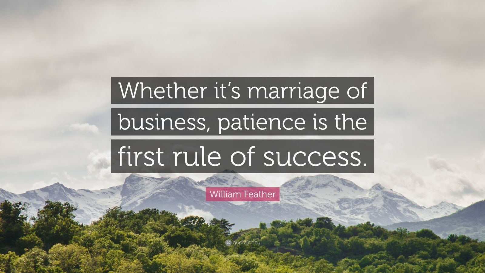 "William Feather Quote: ""Whether it's marriage of business, patience is the first rule of success."""