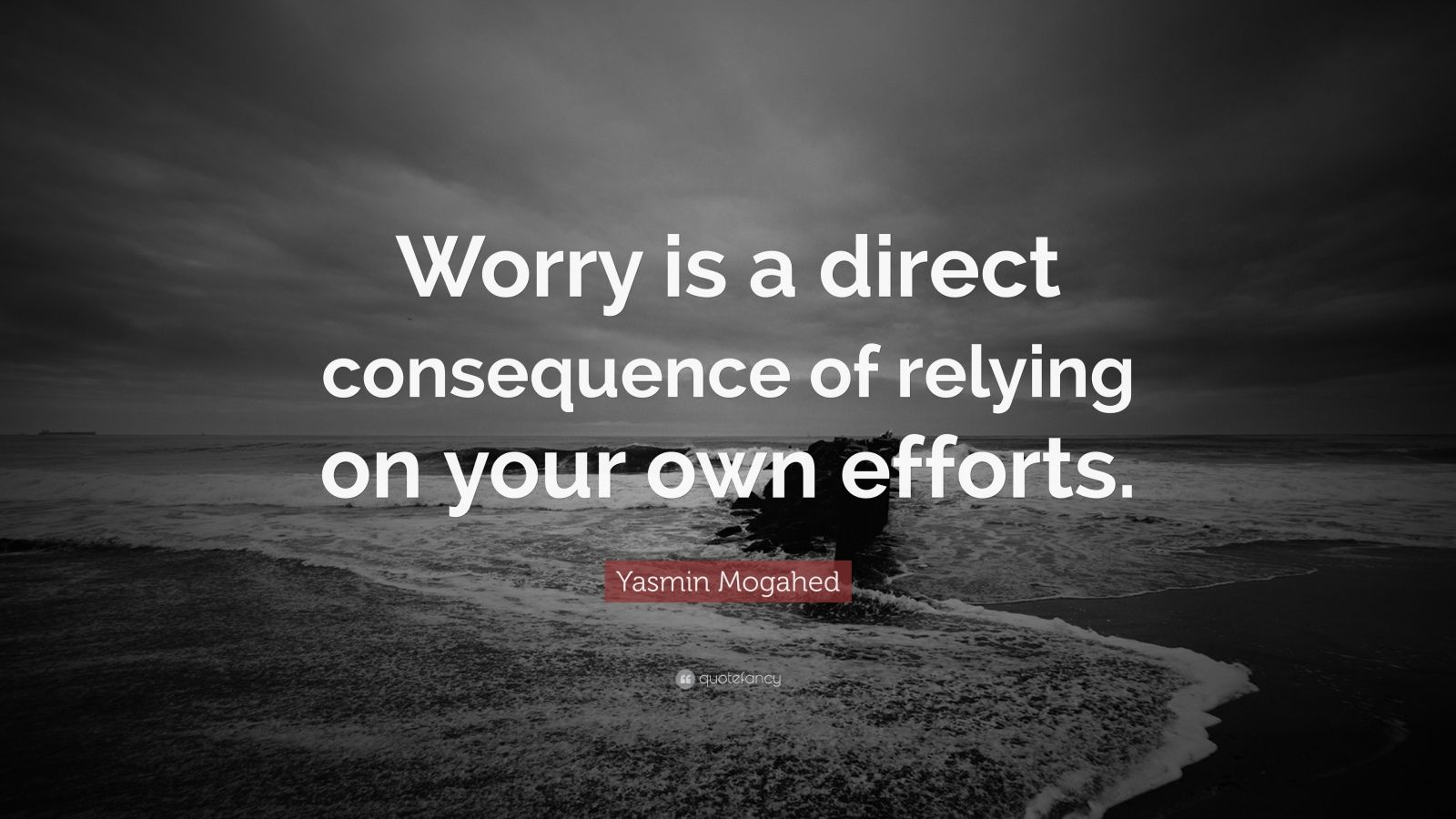"""Yasmin Mogahed Quote: """"Worry is a direct consequence of relying on your own efforts."""""""