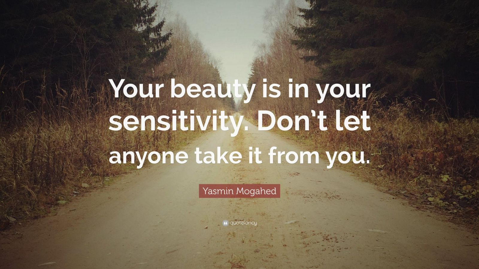 """Yasmin Mogahed Quote: """"Your beauty is in your sensitivity. Don't let anyone take it from you."""""""