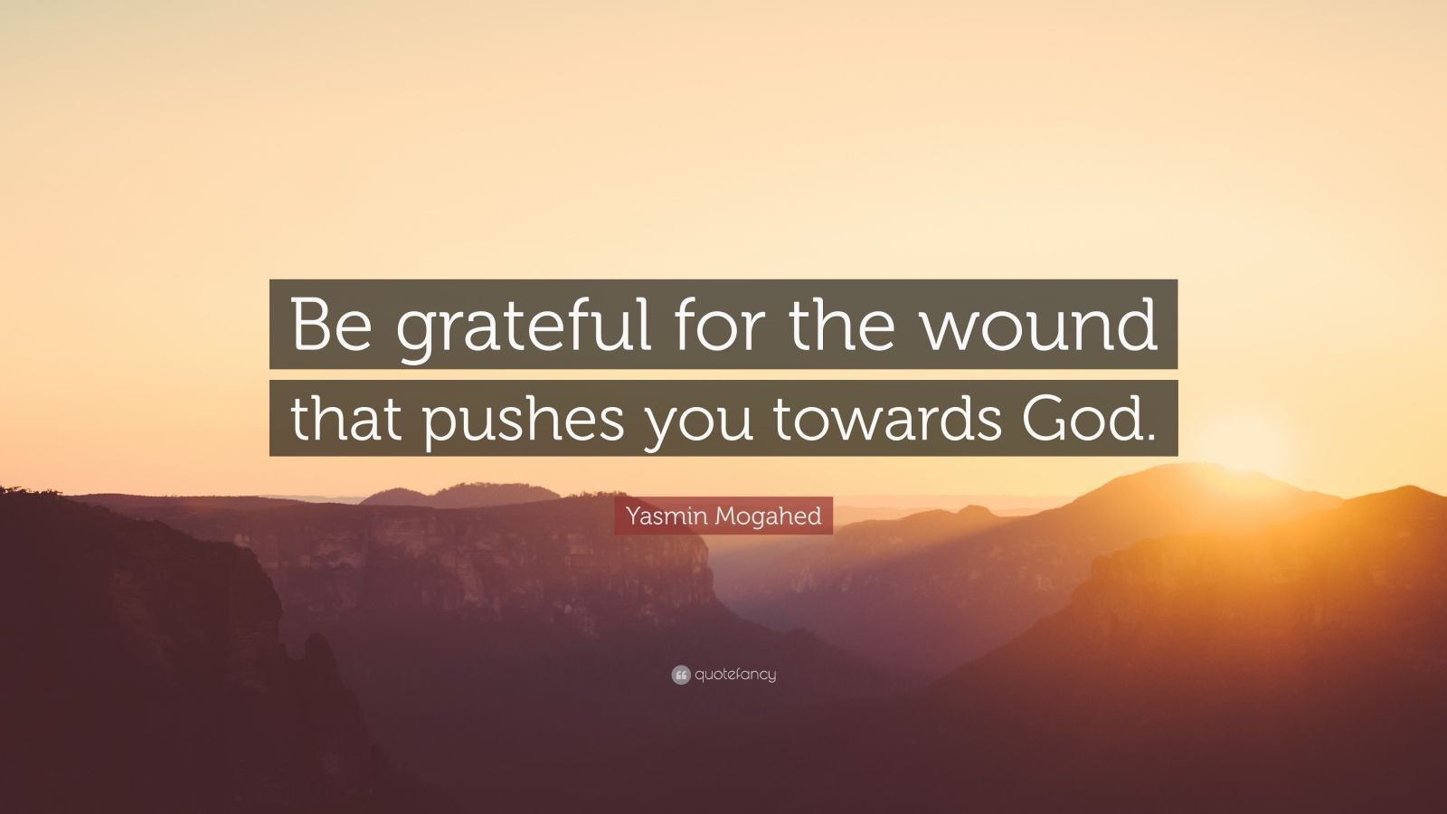 """Yasmin Mogahed Quote: """"Be grateful for the wound that pushes you towards God."""""""