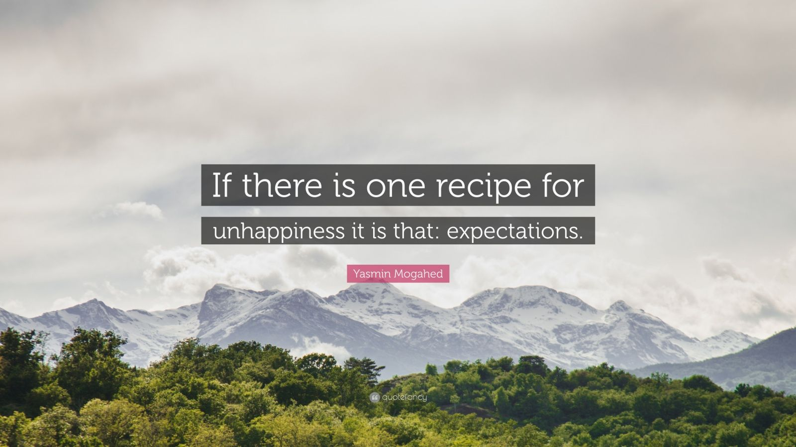 "Yasmin Mogahed Quote: ""If there is one recipe for unhappiness it is that: expectations."""