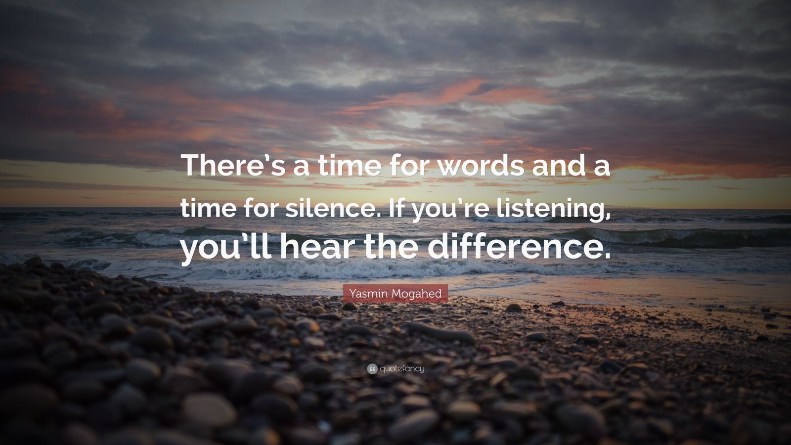 """Yasmin Mogahed Quote: """"There's a time for words and a time for silence. If you're listening, you'll hear the difference."""""""