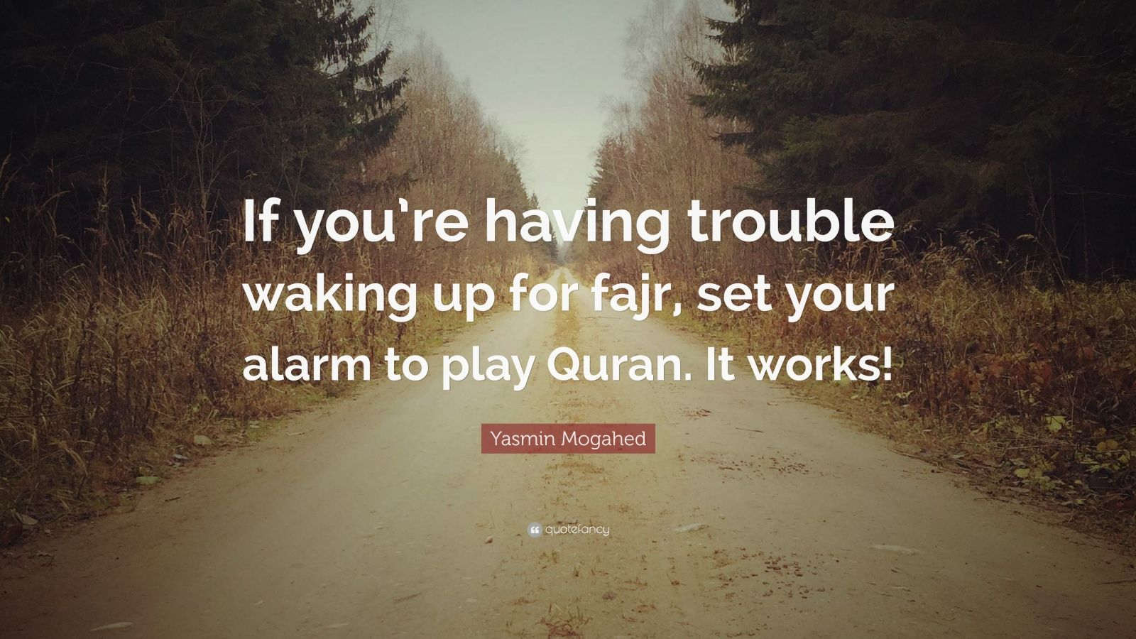 """Yasmin Mogahed Quote: """"If you're having trouble waking up for fajr, set your alarm to play Quran. It works!"""""""