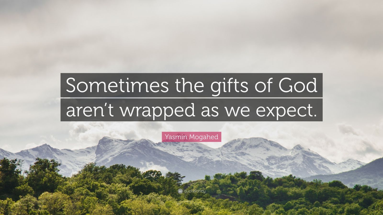 """Yasmin Mogahed Quote: """"Sometimes the gifts of God aren't wrapped as we expect."""""""