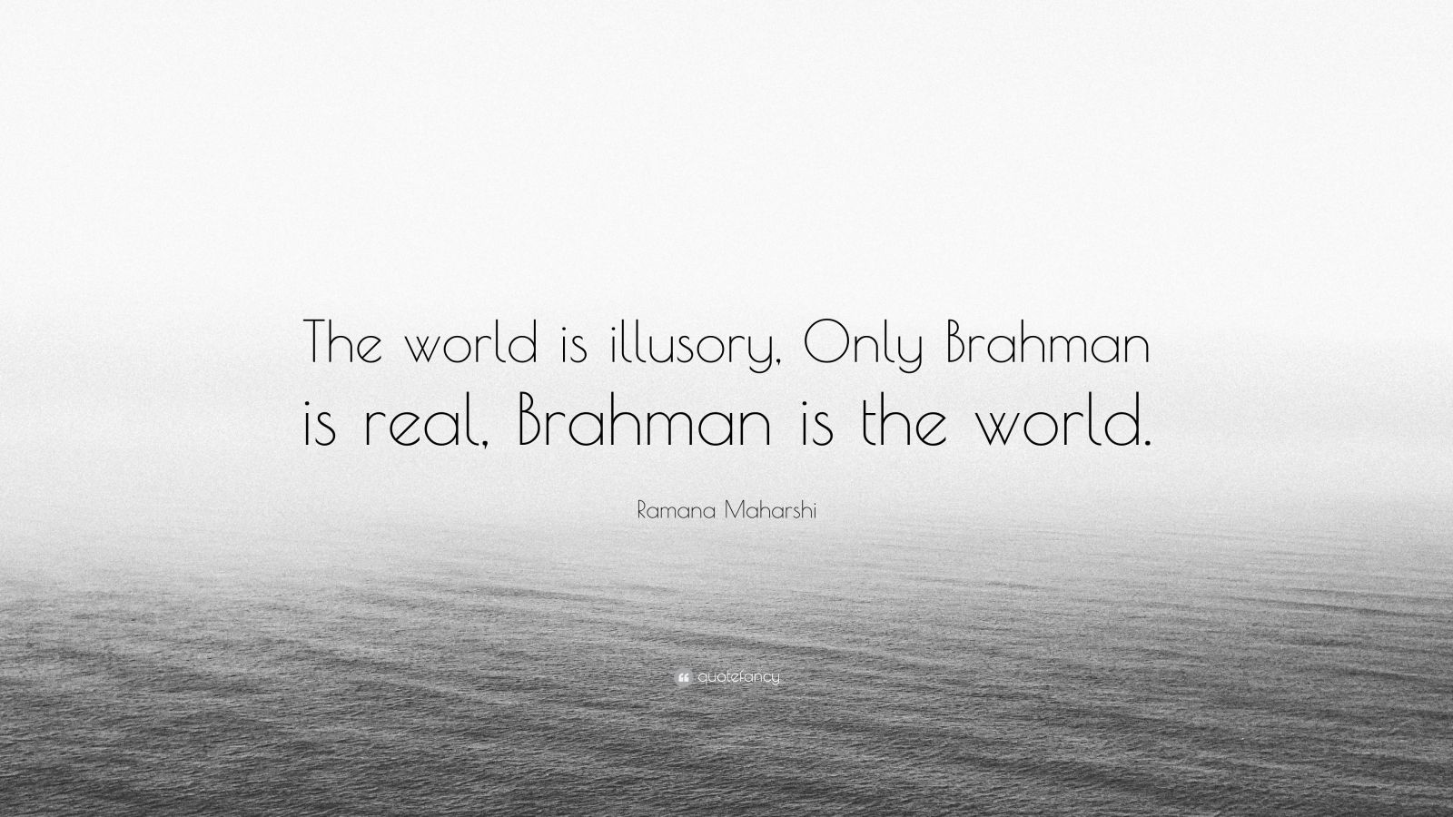 "Ramana Maharshi Quote: ""The world is illusory, Only Brahman is real, Brahman is the world."""