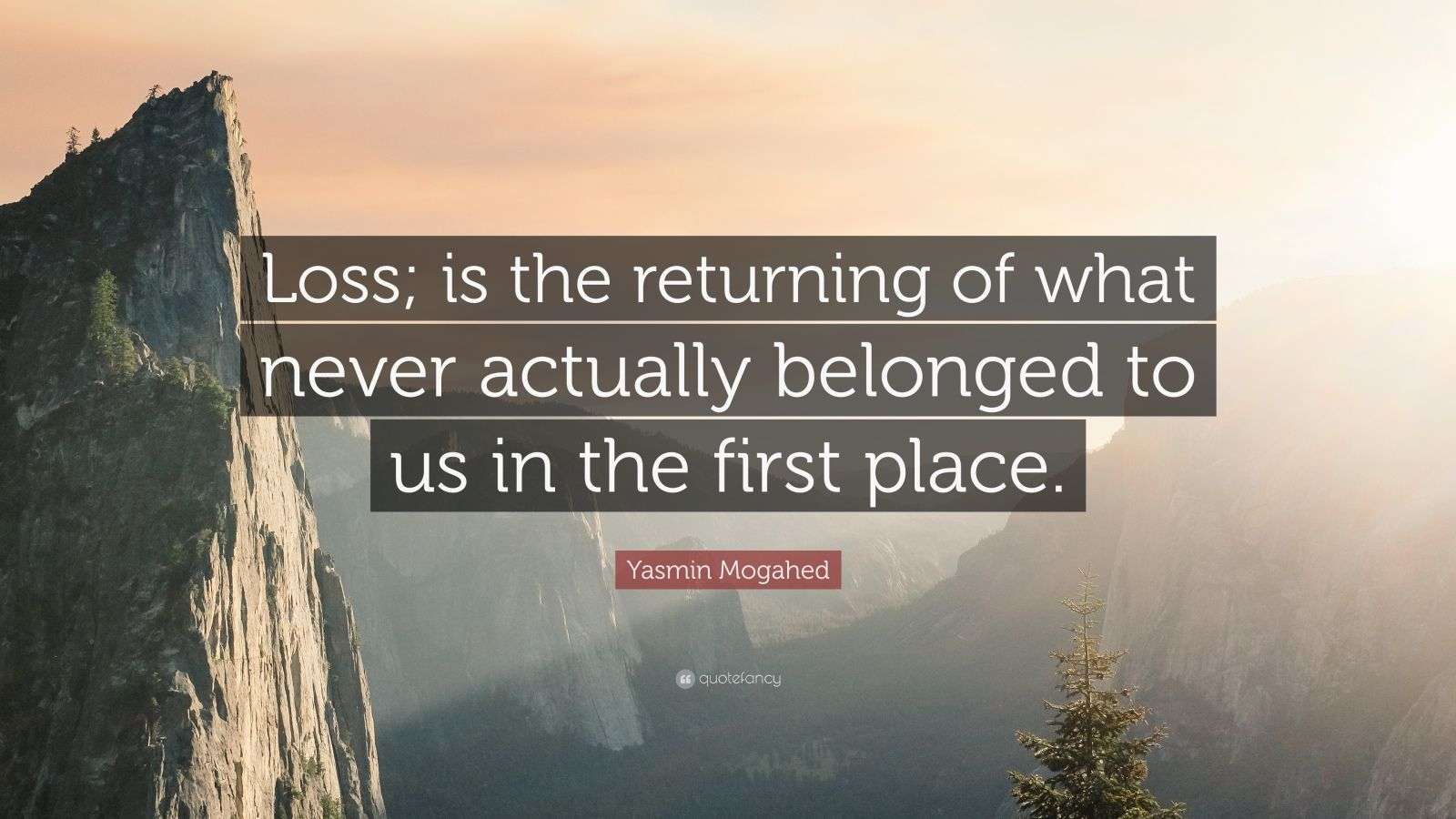 """Yasmin Mogahed Quote: """"Loss; is the returning of what never actually belonged to us in the first place."""""""
