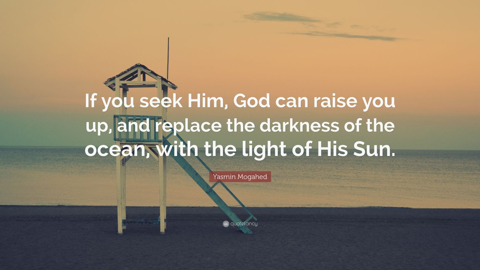 """Yasmin Mogahed Quote: """"If you seek Him, God can raise you up, and replace the darkness of the ocean, with the light of His Sun."""""""