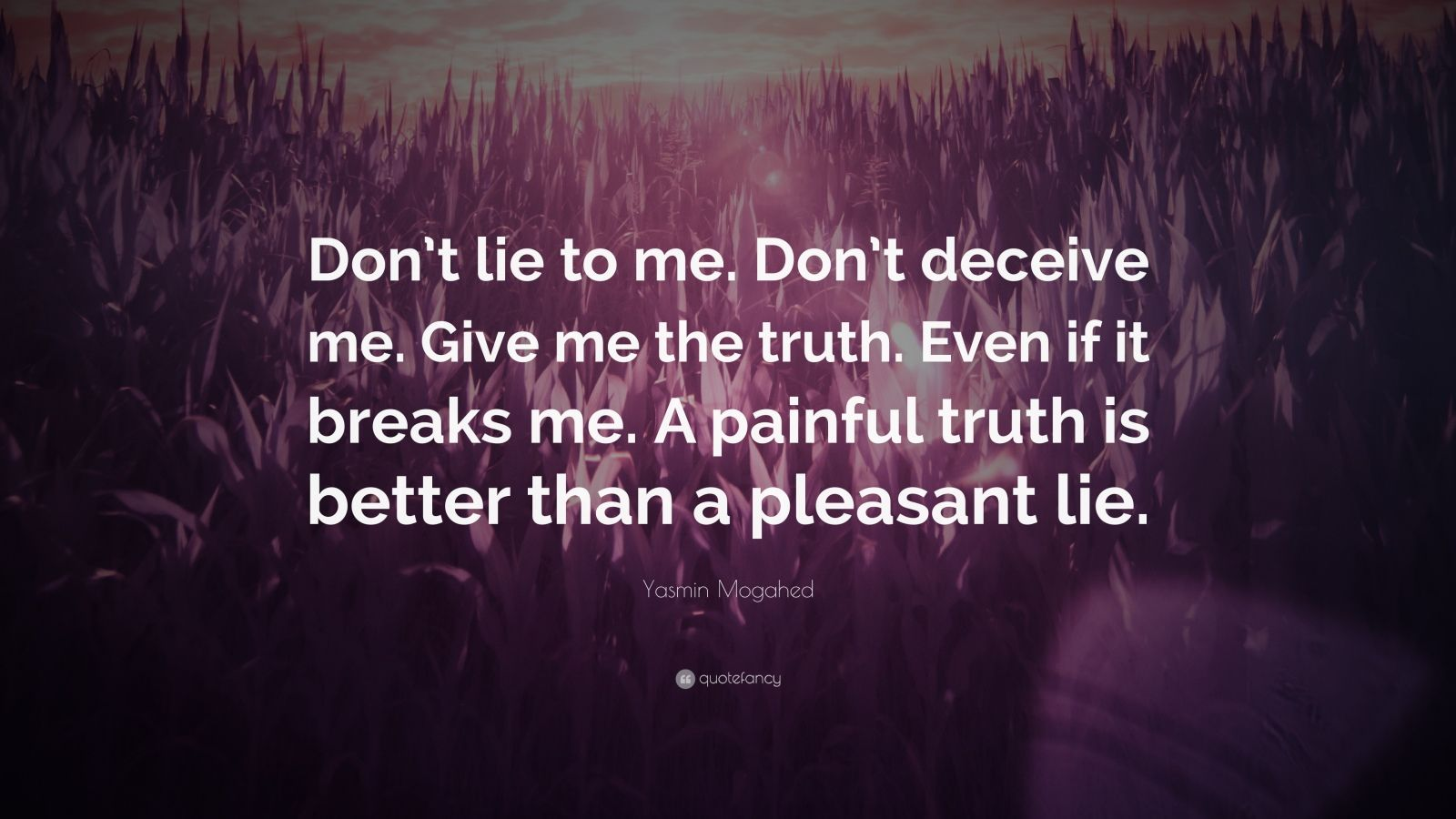"""Yasmin Mogahed Quote: """"Don't lie to me. Don't deceive me. Give me the truth. Even if it breaks me. A painful truth is better than a pleasant lie."""""""