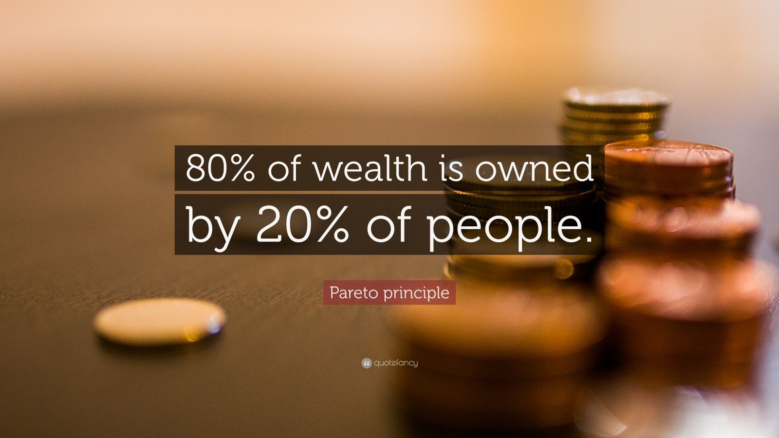 """Pareto principle Quote: """"80% of wealth is owned by 20% of people."""""""