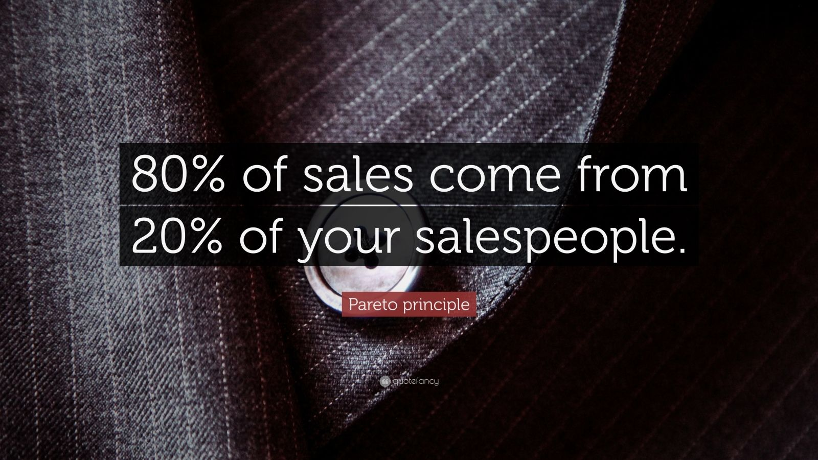 "Pareto Principle: ""80% of sales come from 20% of your salespeople."" — Pareto principle"