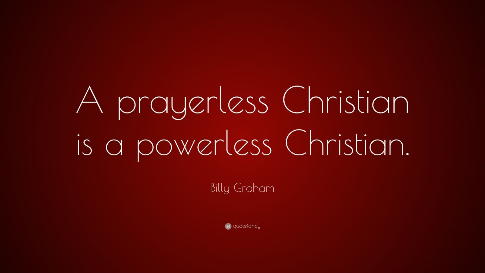 "Billy Graham Quote: ""A prayerless Christian is a powerless Christian."""