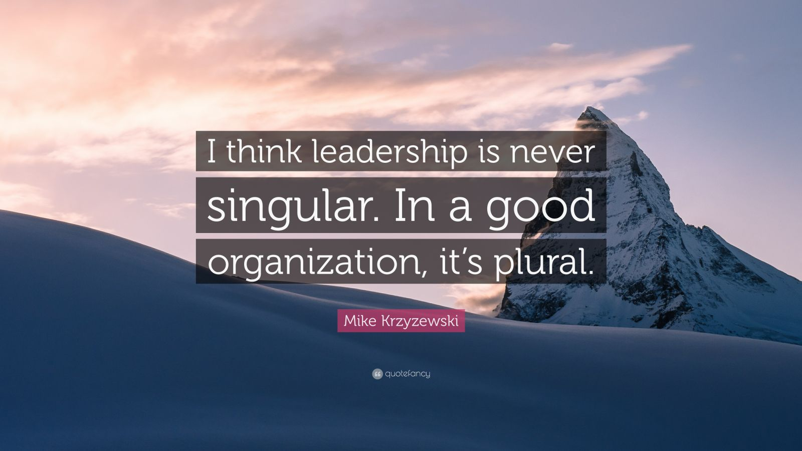 """Mike Krzyzewski Quote: """"I think leadership is never singular. In a good organization, it's plural."""""""