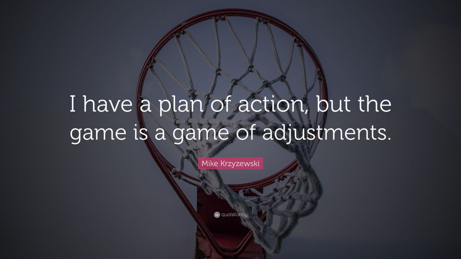 """Mike Krzyzewski Quote: """"I have a plan of action, but the game is a game of adjustments."""""""
