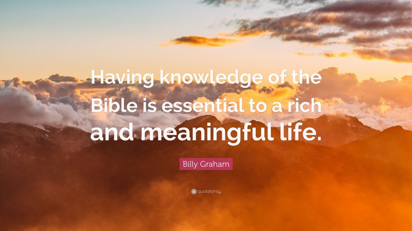 """Billy Graham Quote: """"Having knowledge of the Bible is essential to a rich and meaningful life."""""""