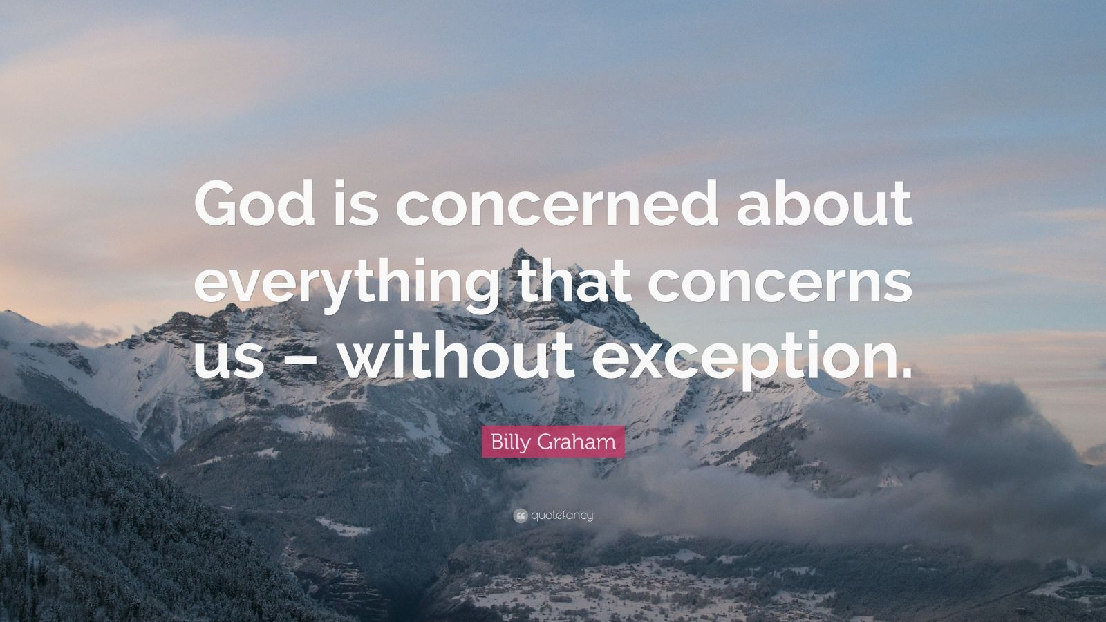"Billy Graham Quote: ""God is concerned about everything that concerns us – without exception."""