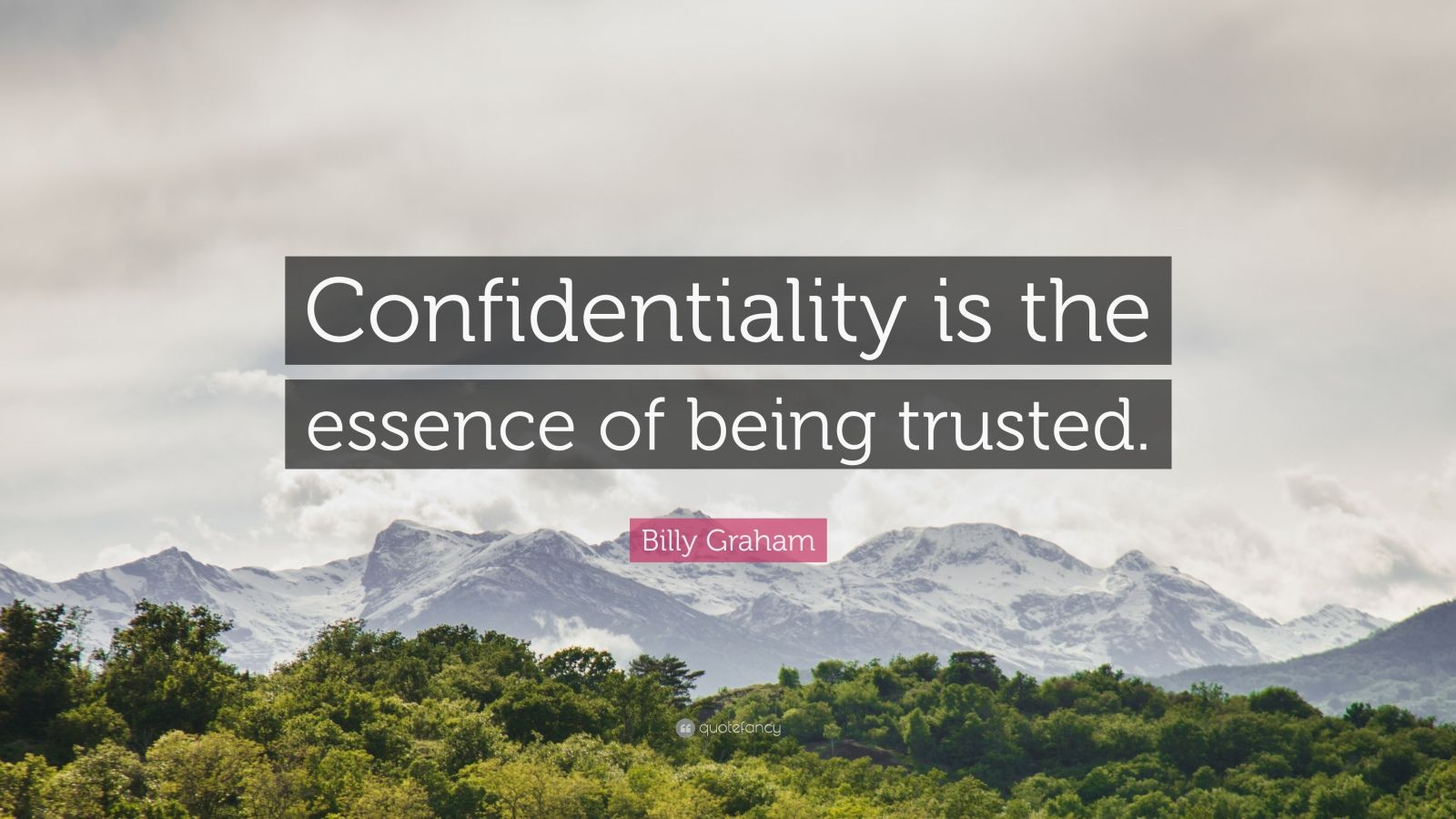 """Billy Graham Quote: """"Confidentiality is the essence of being trusted."""""""
