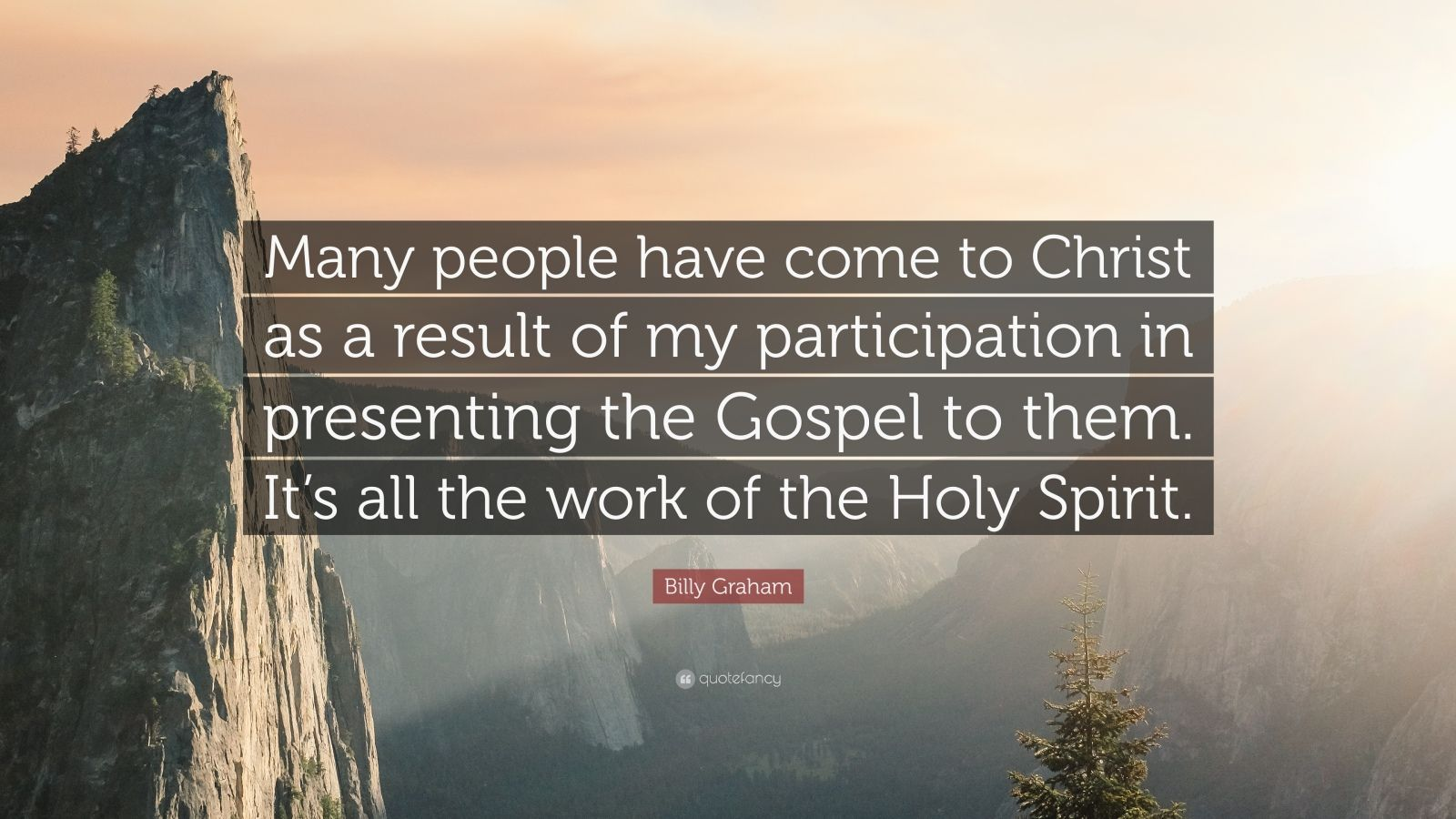 "Billy Graham Quote: ""Many people have come to Christ as a result of my participation in presenting the Gospel to them. It's all the work of the Holy Spirit."""