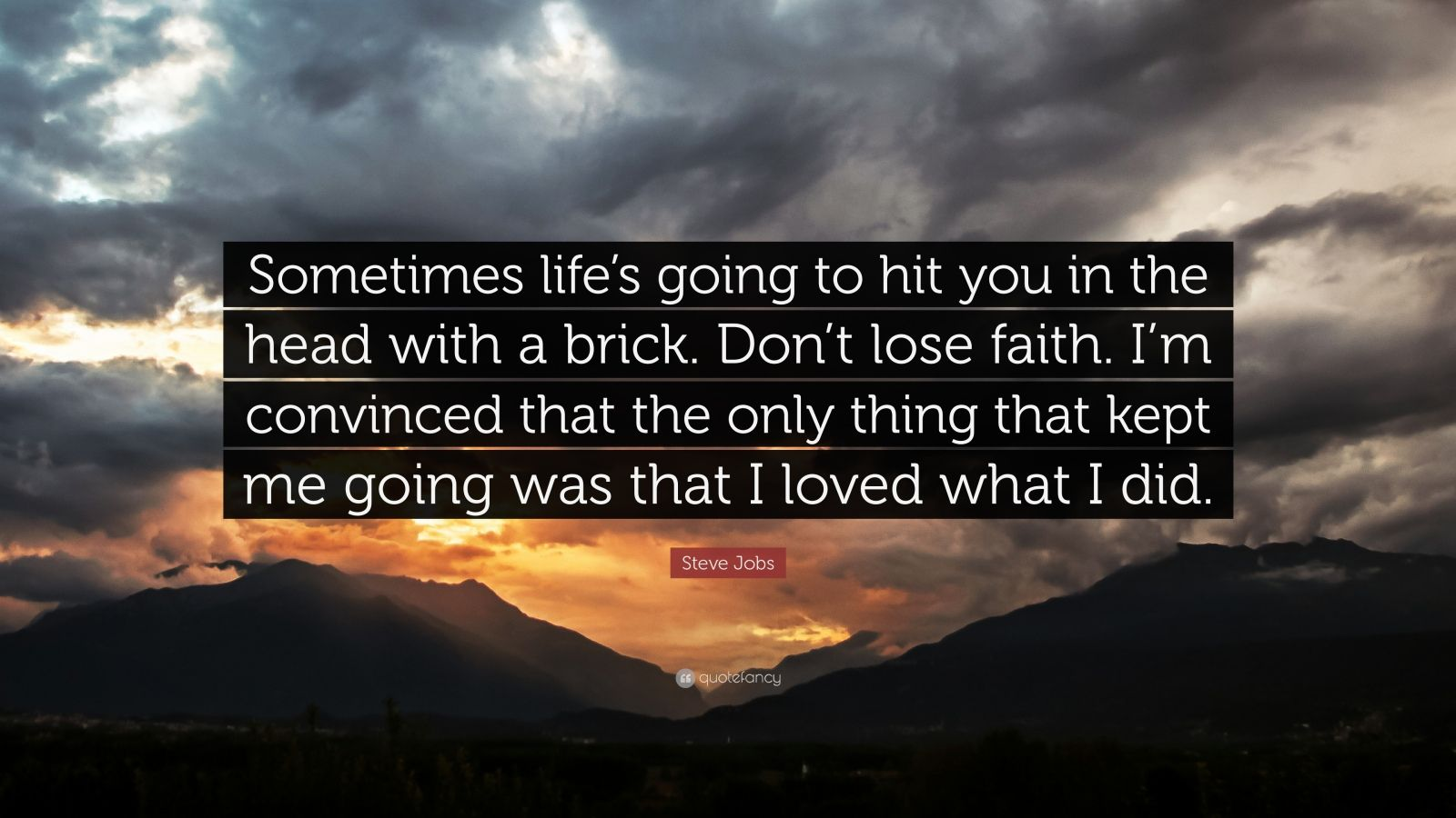 """Steve Jobs Quote: """"Sometimes life's going to hit you in the head with a brick. Don't lose faith. I'm convinced that the only thing that kep..."""" (22 wallpapers) - Quotefancy Steve Jobs Quote: """"Sometimes life's going to hit you in the head with a brick. Don't lose faith. I'm convinced that the only thing that kep..."""" - 웹"""
