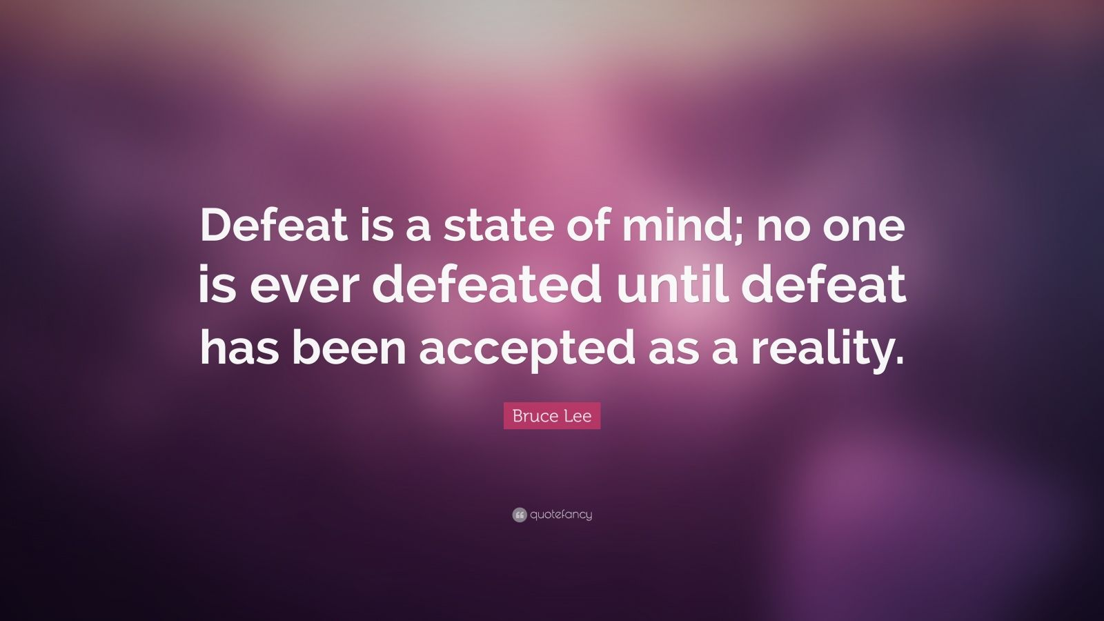 "Bruce Lee Quote: ""Defeat is a state of mind; no one is ever defeated until defeat has been accepted as a reality."""