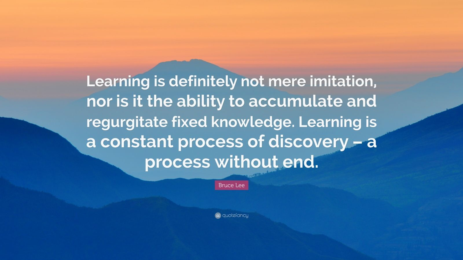 "Bruce Lee Quote: ""Learning is definitely not mere imitation, nor is it the ability to accumulate and regurgitate fixed knowledge. Learning is a constant process of discovery – a process without end."""