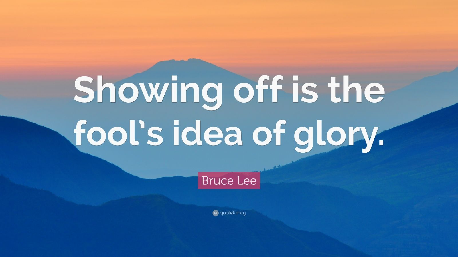 "Bruce Lee Quote: ""Showing off is the fool's idea of glory."""