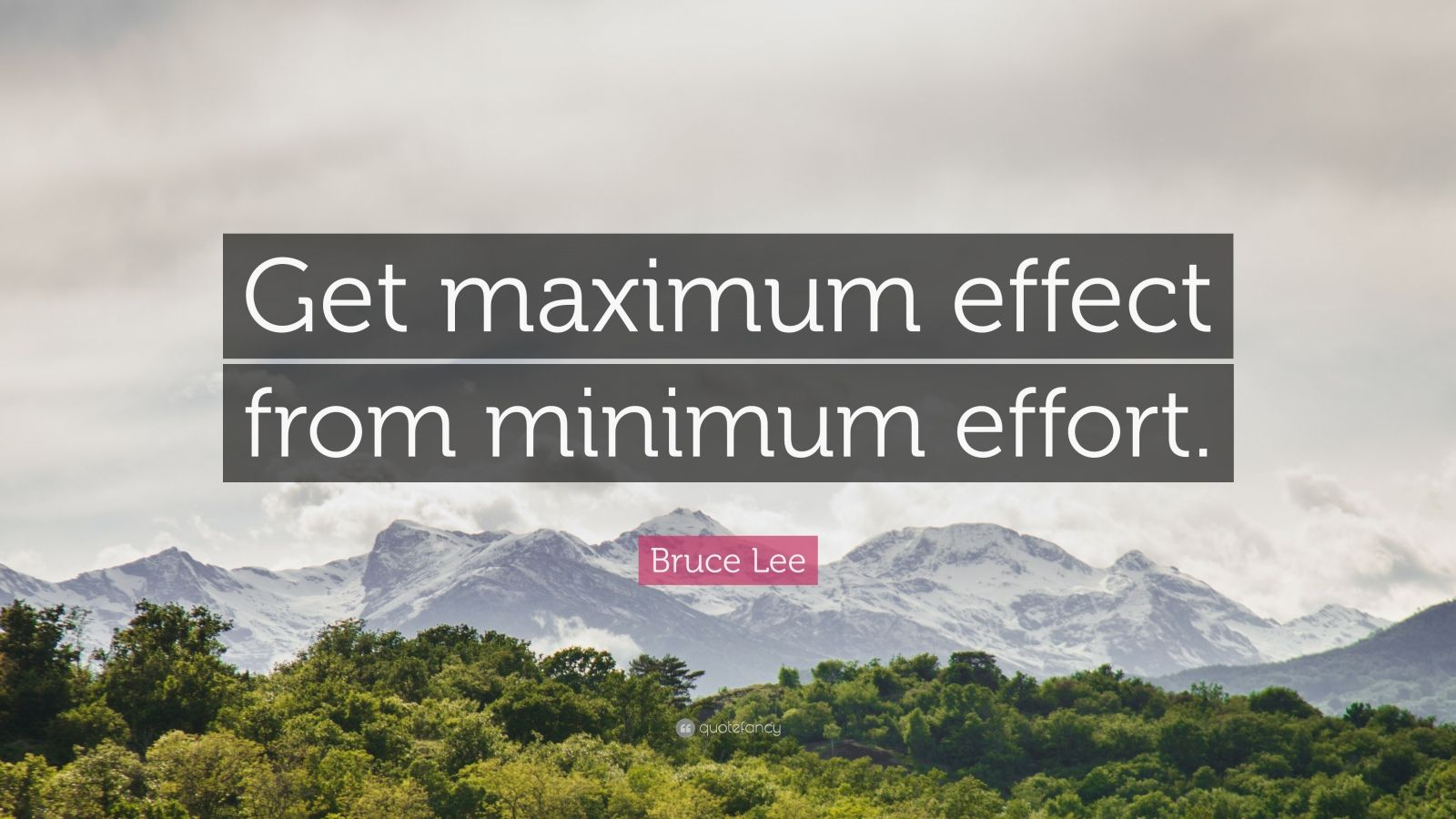 "Bruce Lee Quote: ""Get maximum effect from minimum effort."""