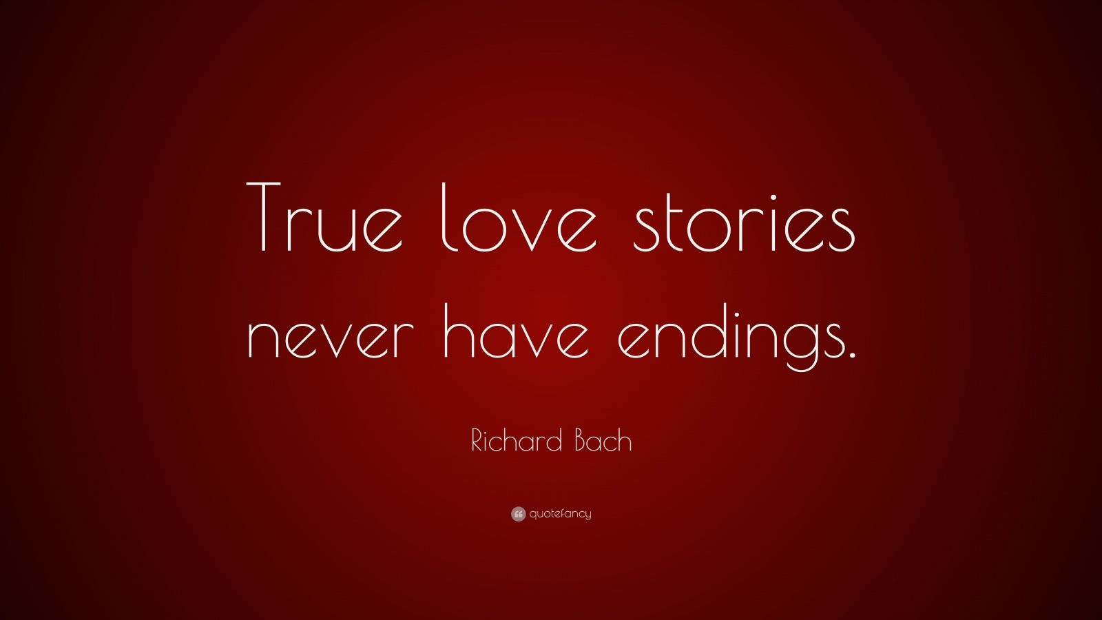 True Love Never End Wallpaper : Richard Bach Quote: ?True love stories never have endings.? (25 wallpapers) - Quotefancy