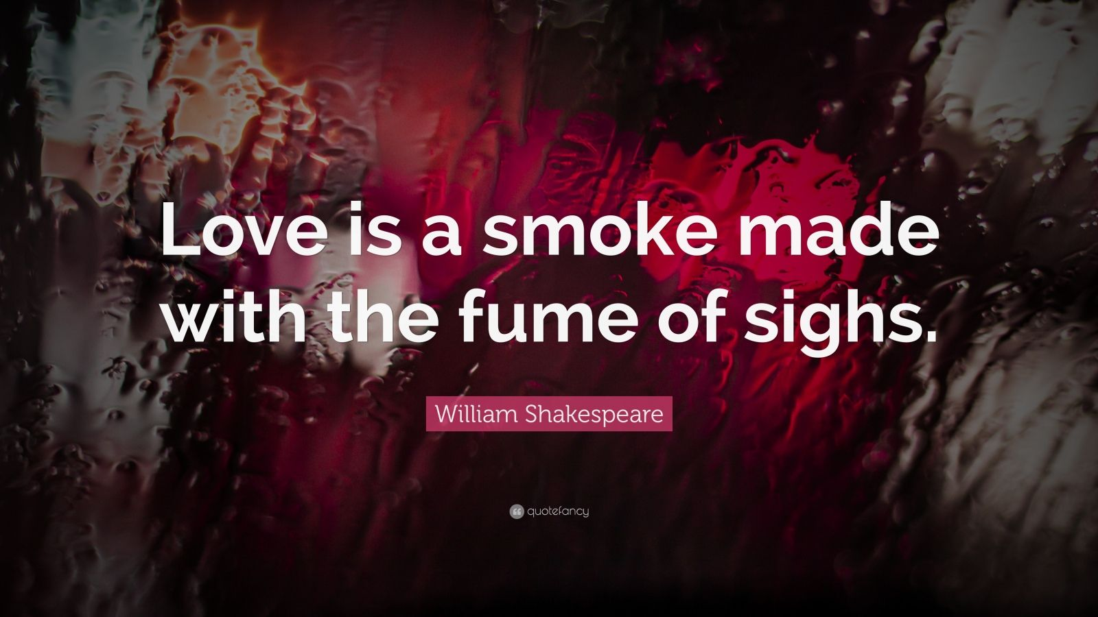 "William Shakespeare Quote: ""Love is a smoke made with the fume of sighs."""